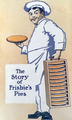 From a Publicity Handout—A short primer on pie, Frisbie style…still looking for one of those wooden Frisbie pie carriers, he holds