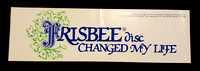 Bumper Sticker—FRISBEE® disc CHANGED MY LIFE—Blue, Green, White